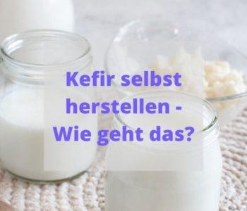 Milchkefir selber herstellen